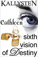 Sixth Vision of Destiny: Cathleen