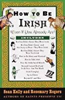 How to Be Irish: (Even if You Already Are)