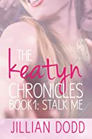 Stalk Me (The Keatyn Chronicles, #1)