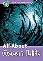 All About Ocean Life (Oxford Read and Discover: Level 4: 750-Word Vocabulary)