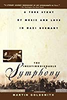 The Inextinguishable Symphony: A True Story of Music and Love in Nazi Germany