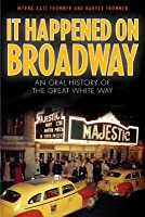 It Happened on Broadway: An Oral History of the Great White Way (Reprint of the Classic)