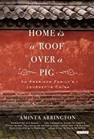 Home is a Roof Over a Pig: An American Family's Journey to China