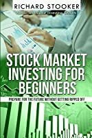 Stock Market Investing for Beginners: How Anyone Can Have a Wealthy Retirement by Ignoring Much of the Standard Advice and Without Wasting Time or Getting Scammed