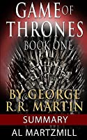 A Game of Thrones: Book One by George R.R. Martin - Summary: Summary and Review by Al Martzmill