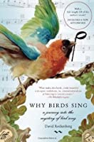 Why Birds Sing: A Journey Into the Mystery of Birdsong