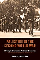 Palestine in the Second World War: Strategic Plans and Political Dilemmas - The Emergence of a New Middle East