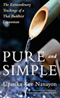 Pure and Simple: The Extraordinary Teachings of a Thai Buddhist Laywoman