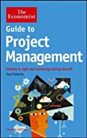 Guide to Project Management: Getting it right and achieving lasting benefit (The Economist)