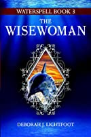 Waterspell Book 3: The Wisewoman