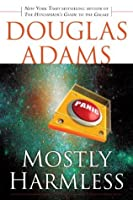 Mostly Harmless (Hitchhiker's Guide to the Galaxy, #5)