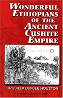 Wonderful Ethiopians of the Ancient Cushite Empire, Book 1