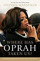 Cu Where Has Oprah Taken Us?: The Religious Influence of the World's Most Famous Woman