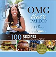 """Omg. That's Paleo?: 100 Recipes That Will Make You Say """"Omg"""""""