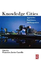 Knowledge Cities: Approaches, Experiences, and Perspectives