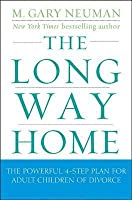 The Long Way Home: The Powerful 4-Step Plan for Adult Children of Divorce