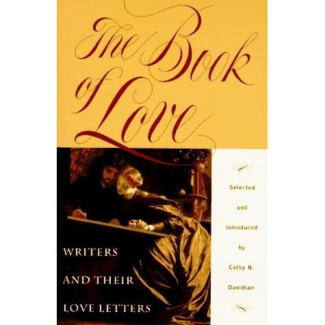 the book of love writers and their love letters by cathy n davidson reviews discussion bookclubs lists