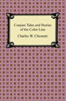 Conjure Tales and Stories of the Color Line [with Biographical Introduction]