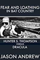 Fear and Loathing in Bat Country: Hunter S Thompson Versus Dracula