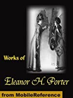 Works of Eleanor H. Porter. Pollyanna, Pollyanna Grows Up, Just David, The Sunbridge Girls at Six Star Ranch, Across the Years and more (mobi)