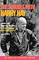 The Trouble with Harry Hay: Founder of the Modern Gay Movement (Updated Edition)