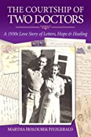 The Courtship of Two Doctors: A 1930s Love Story of Letters, Hope & Healing