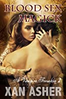 Blood Sex Magick (Palaces Of The Vampire Damned 2)
