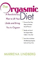 The Orgasmic Diet: A Revolutionary Plan to Lift Your Libido and Bring You to Orgasm