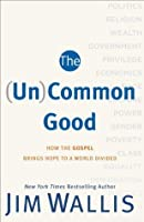 (Un)Common Good, The: How the Gospel Brings Hope to a World Divided