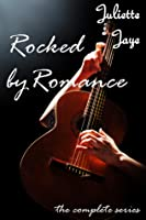 Rocked by Romance (The Complete Series) (Rock Star Erotic Romance)
