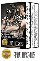 The Every Last Drop Trilogy Three Stories of Kidnapping, Forced Lactation and Revenge