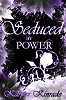 Seduced by Power: Rose's Trilogy (The Seduced Saga, #3)