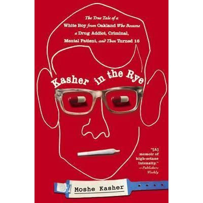 Kasher In The Rye The True Tale Of A White Boy From Oakland Who Became A Drug Addict Criminal Mental