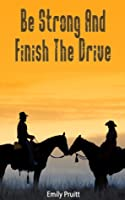 Be Strong And Finish The Drive