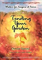 Tending Your Garden: Wisdom for Keepers at Home