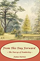 From This Day Forward ~ The Darcys of Pemberley
