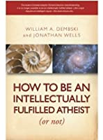 How to be an Intellectually Fulfilled Athiest (Or Not)