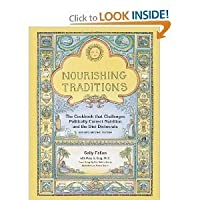 Nourishing Traditions - Cookbook That Challenges Politically Correct Nutrition & The Diet Dictocrats, Revised Second Edition