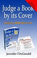 Judge a Book by its Cover, Designing a Great eBook Cover