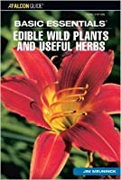 Basic Essentials: Edible Wild Plants and Useful Herbs