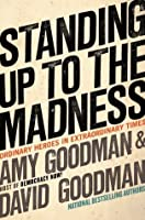 Standing Up to the Madness: Ordinary Heroes in Extraordinary Times