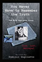 You Never Have to Remember the Truth: The Nick Gugliatto Story