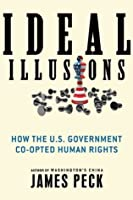 Ideal Illusions: How the U.S. Government Co-opted Human Rights (American Empire Project)