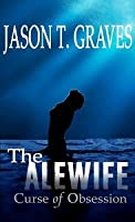 The Alewife: Curse of Obsession (The Alewife, #1)