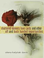 Shattered Sonnets, Love Cards, and Other Off and Back Handed Importunities