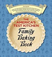 The America's Test Kitchen Family Baking Book: The Only Baking Book You'll Ever Need [AMER TEST KITCHEN FAMILY BAKIN]