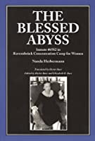 The Blessed Abyss: Inmate #6582 in Ravensbrück Concentration Camp for Women