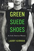 Green Suede Shoes: An Irish-American Odyssey
