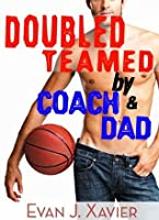 Doubled Teamed by Coach and Dad (Gay Erotic Stories #10)