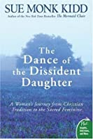 The Dance of the Dissident Daughter: A Woman's Journey from Christian Tradition to the Sacred Feminine (Plus)